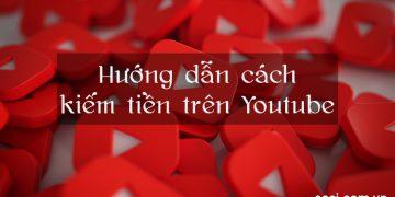 Hướng dẫn cách kiếm tiền trên Youtube mới nhất 2021