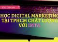 Review học Digital Marketing tại TPHCM chất lượng với IMTA